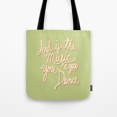 And if the Music is good you Dance Tote Bag