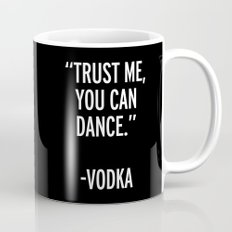 Trust Me Dance Vodka Funny Quote Mug