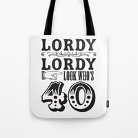 Lordy Lordy Looks who's 40! Tote Bag