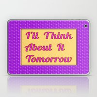 I'll Think About It Tomorrow Laptop & iPad Skin