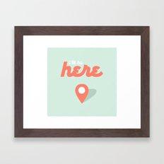 I'll be here. Framed Art Print