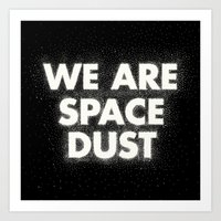 We Are Space Dust Art Print