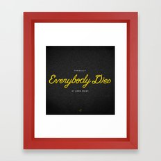 Everybody Dies Framed Art Print