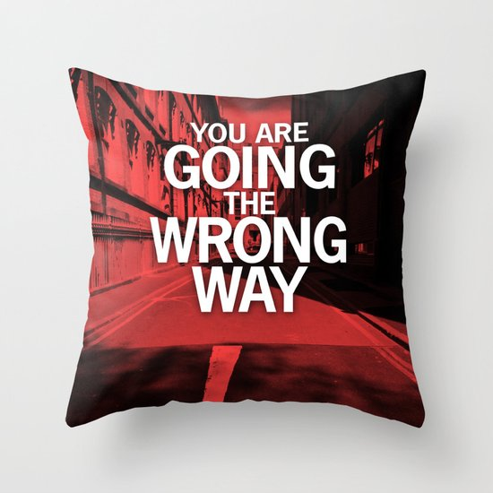 You are going the wrong way Throw Pillow