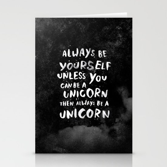 Always be yourself. Unless you can be a unicorn, then always be a unicorn. Stationery Card
