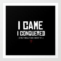 I Came. I Conquered. I F… Art Print