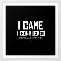 I Came. I Conquered. I Felt Really Bad About It. Art Print