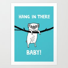 Hang In There, (Pug) Bab… Art Print