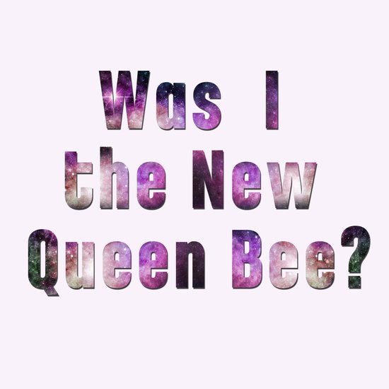 Was I the new QUEEN BEE? Quote from the movie Mean Girls Art Print