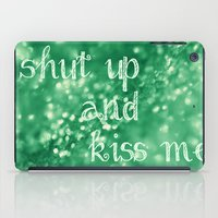 Shut Up and Kiss Me iPad Case