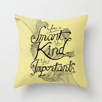 Smart. Kind. Important. … Throw Pillow