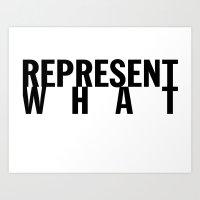 Represent What Art Print