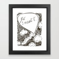 But I meant it Framed Art Print