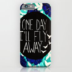 One Day I'll Fly Away Slim Case iPhone 6s