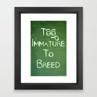 Too Immature To Breed - … Framed Art Print