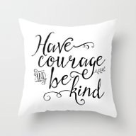Have Courage And Be Kind… Throw Pillow