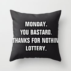 Monday You Bastard - Thanks For Nothin' Lottery Throw Pillow