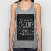 & In the end, the love you take; Lyric Quote. Unisex Tank Top