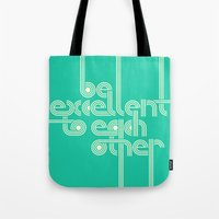 BE EXCELLENT TO EACH OTH… Tote Bag