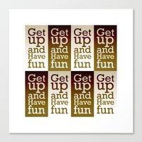 Get up and have fun 1 Canvas Print