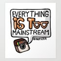 everything is too mainstream Art Print