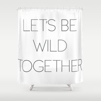 Let's Be Wild Together Shower Curtain