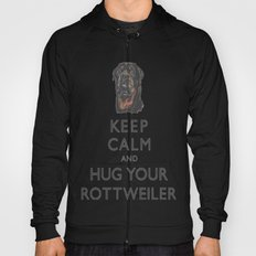 Keep Calm And Hug Your Rottweiler Hoody