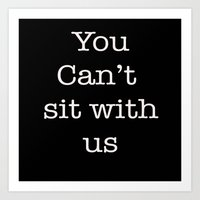You Can't Sit With Us Art Print