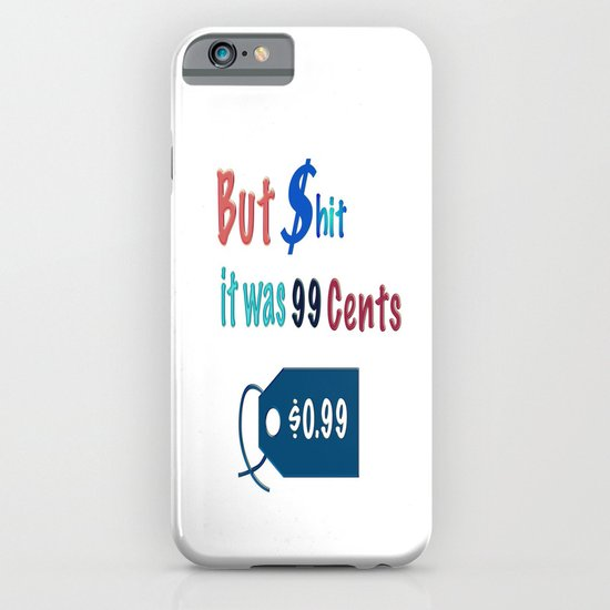 But $hit it was $.099 iPhone & iPod Case