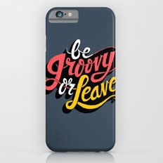 Be Groovy or Leave Slim Case iPhone 6s