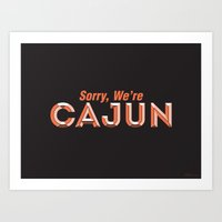 Sorry, We're Cajun Art Print