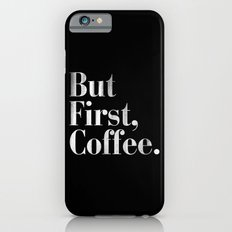 But First, Coffee Vintage Typography Print iPhone 6s Slim Case