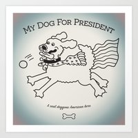My Dog For President Art Print