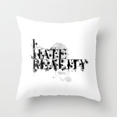 I hate reality Throw Pillow