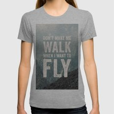 Don't Make Me Walk When I Want To Fly Womens Fitted Tee Athletic Grey SMALL