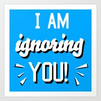 I'm Ignoring YOU! Art Print