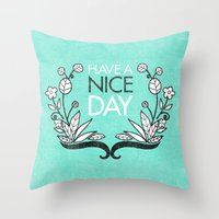 Have A Nice Day. Throw Pillow
