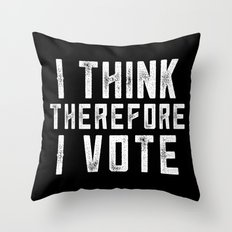 I Think Therefore I Vote (on black version) Throw Pillow