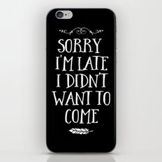 Sorry I'm Late I Didn't Want to Come White on Black iPhone & iPod Skin