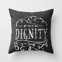 Throw Pillow featuring Fuck Dignity  by Tom Chalky