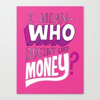 Who doesn't like money? Canvas Print