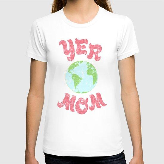 Yer Mom. T-shirt