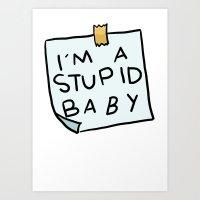I'm a Stupid Baby Art Print
