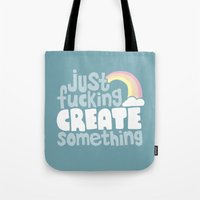 Just Fucking Create Some… Tote Bag