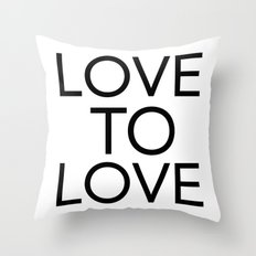 LOVE TO LOVE Throw Pillow