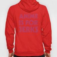 Anime is for Jerks Hoody