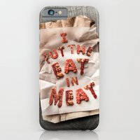 I Put the Eat in Meat iPhone 6 Slim Case