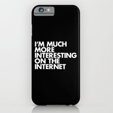 I'M MUCH MORE INTERESTING ON THE INTERNET iPhone 6 Slim Case