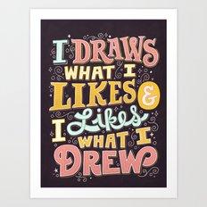 Draw What I Likes Art Print