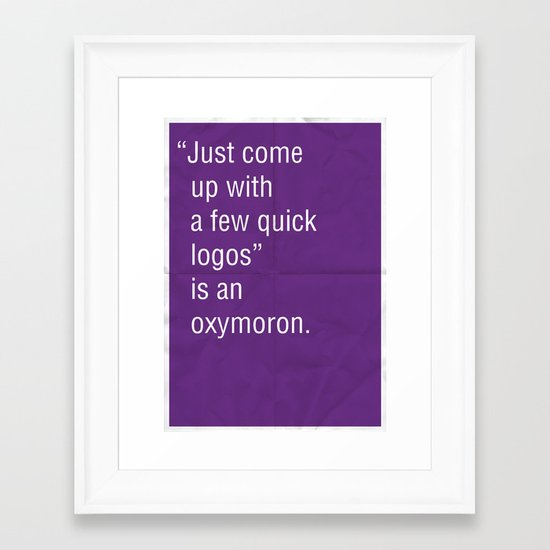"""Just come up with a few quick logos"" is an oxymoron. Framed Art Print"